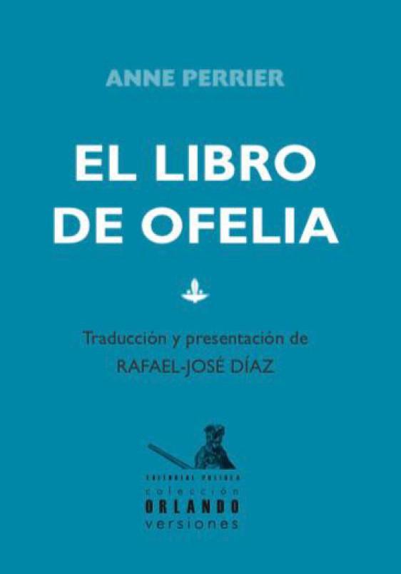Presentación de El libro de Ofelia, de Anne Perrier, traducido por Rafael-José Díaz